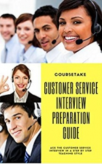 Customer Service, Call Center and Customer Support Interview Preparation Guide: Ace the Customer Service Interview in a Step by Step Teaching Style